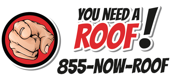 YOU NEED A ROOF! Call Now